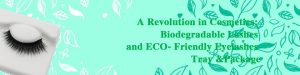 Read more about the article A Revolution in Cosmetics: Biodegradable Lashes and ECO- Friendly Eyelashes Tray &Package